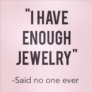It's not possible 😂 Jewelry just makes us HAPPY🥰